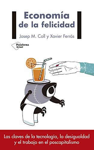 Economía de la felicidad, un libro de economía de Coll y Ferrás