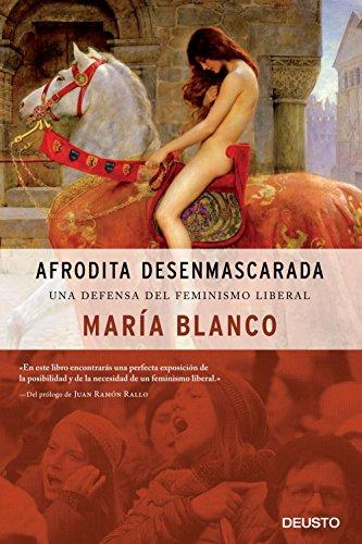 Afrodita desenmascarada: Una defensa del feminismo liberal (Sin colección) - libro de María Blanco