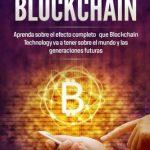 Entender Blockchain: Aprenda sobre el efecto completo que Blockchain Technology va a tener sobre el mundo y las generaciones futuras (Understanding Blockchain. Libros en español/Spanish version) - Los mejores libros de Blockchain en español
